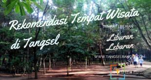 Rekomendasi Tempat Liburan Lebaran di Tangsel